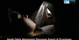 Stroke Mata Menyerang Pengguna Ponsel di Kegelapan